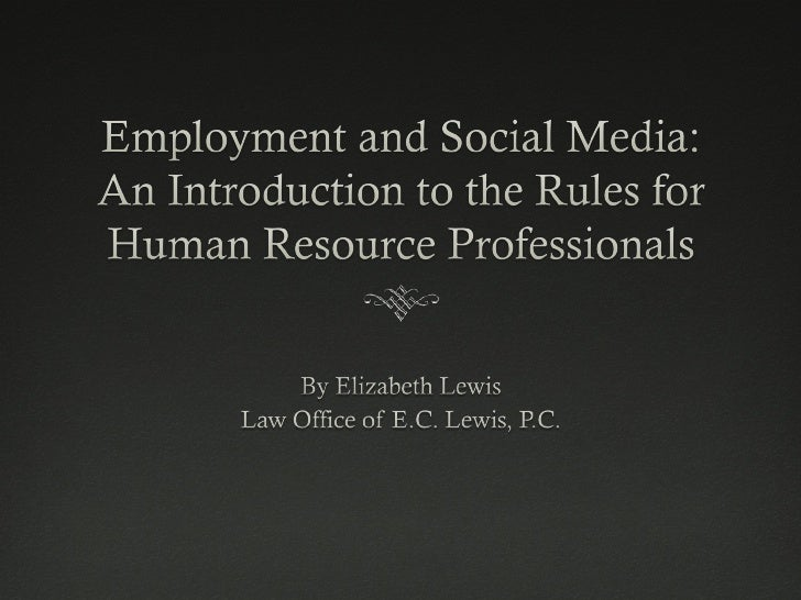 Employment and Social Media: An Introduction to the Rules for Human Resource Professionals