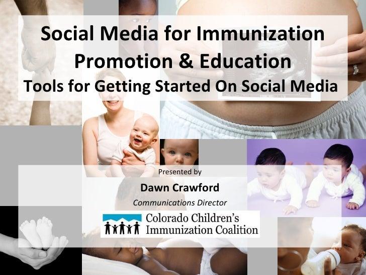 Social Media for Immunization Promotion & Education Tools for Getting Started On Social Media  <ul><li>Presented by </li><...