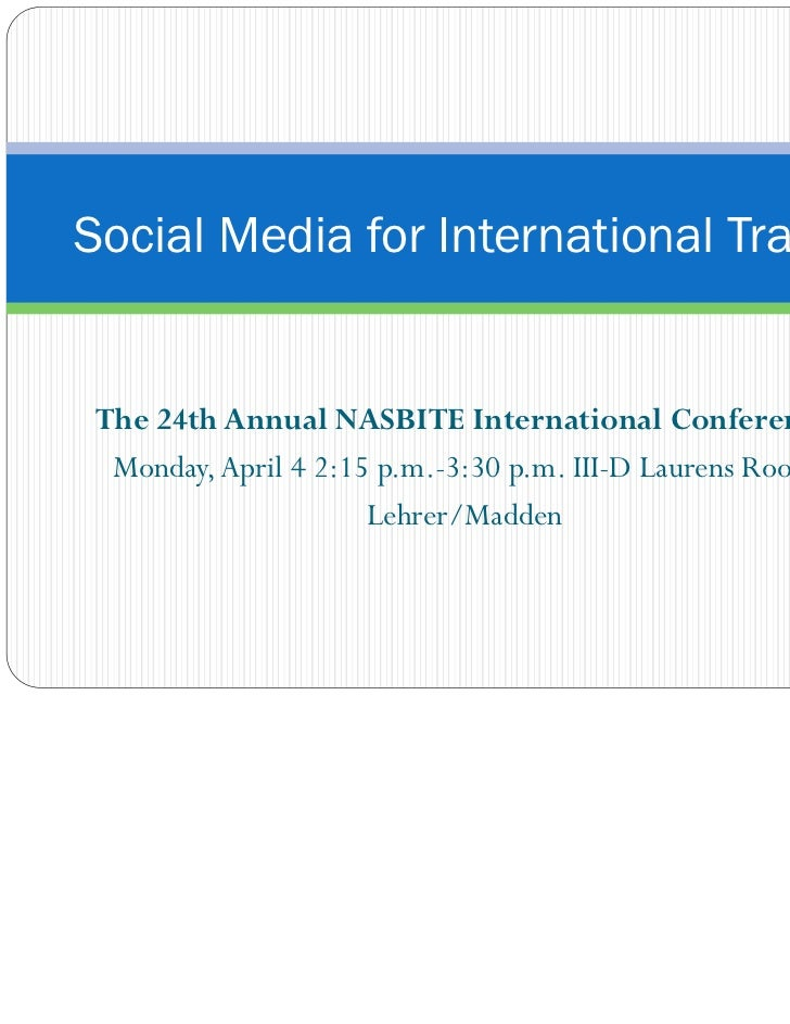 Social Media for International TradeThe 24th Annual NASBITE International Conference Monday, April 4 2:15 p.m.-3:30 p.m. I...