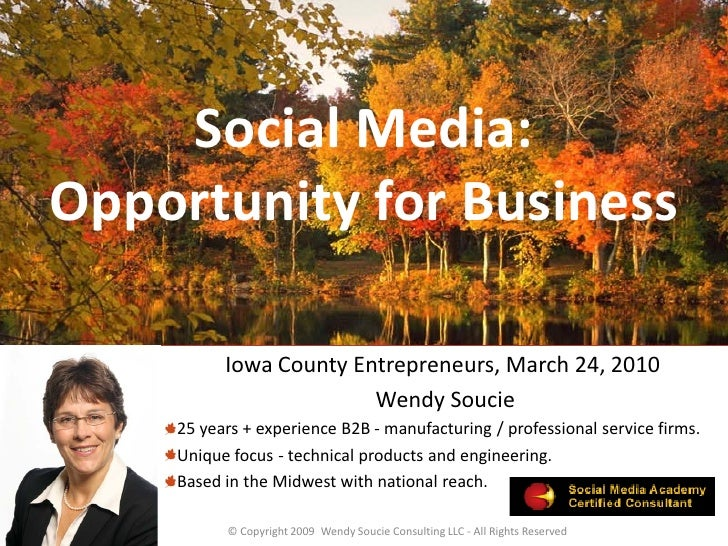 Social Media: Opportunity for Business            Iowa County Entrepreneurs, March 24, 2010                         Wendy ...