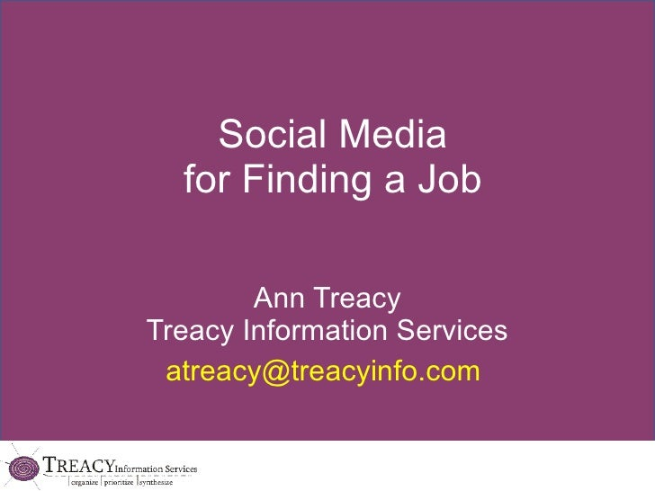 Social Media for Finding a Job Ann Treacy Treacy Information Services [email_address]