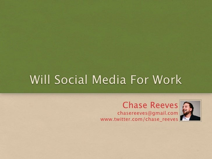 Will Social Media For Work                     Chase Reeves                  chasereeves@gmail.com             www.twitter...