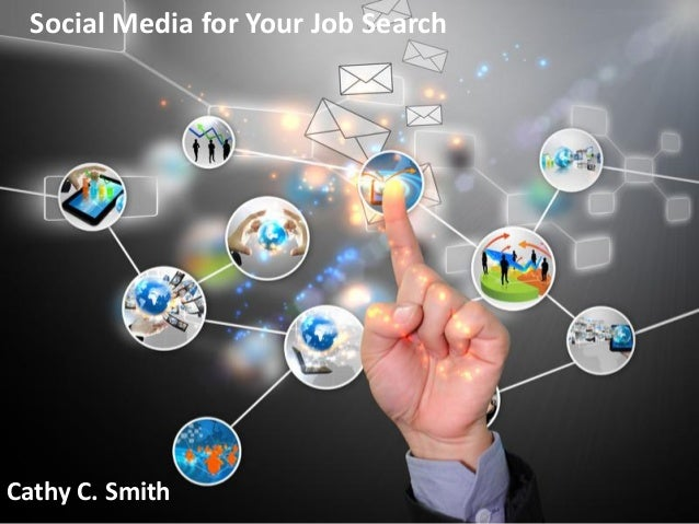 Social Media for Your Job Search        Social Media for Job Search                 By Cathy C. SmithCathy C. Smith