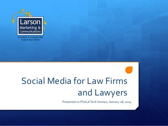 Social Media for Law Firms and Lawyers Presented to PSALA Tech Section, January 28, 2014