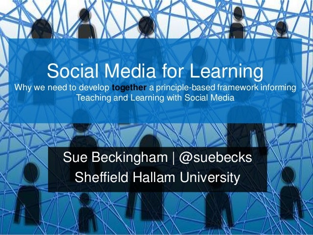 Social Media for Learning Why we need to develop together a principle-based framework informing Teaching and Learning with...