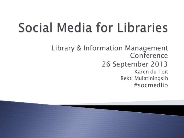Library & Information Management Conference 26 September 2013 Karen du Toit Bekti Mulatiningsih #socmedlib