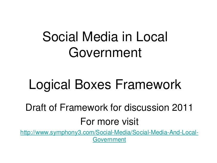 Social Media in Local GovernmentLogical Boxes Framework<br />Draft of Framework for discussion 2011 <br />For more visit <...