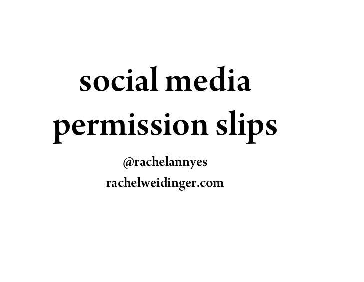 social media permission slips       @rachelannyes    rachelweidinger.com