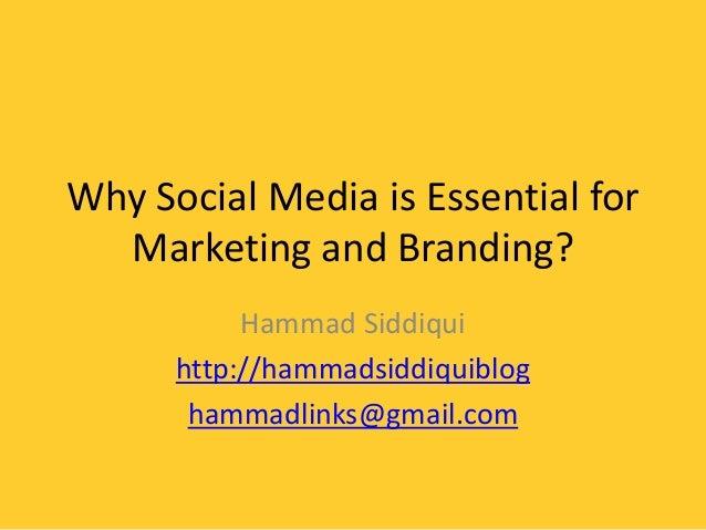 Why Social Media is Essential forMarketing and Branding?Hammad Siddiquihttp://hammadsiddiquibloghammadlinks@gmail.com