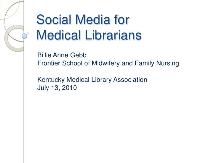 Social Media for Medical Librarians<br />Billie Anne Gebb<br />Frontier School of Midwifery and Family Nursing<br />Kentuc...