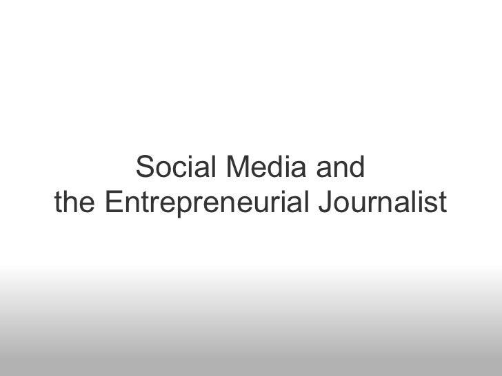 Social Media andthe Entrepreneurial Journalist