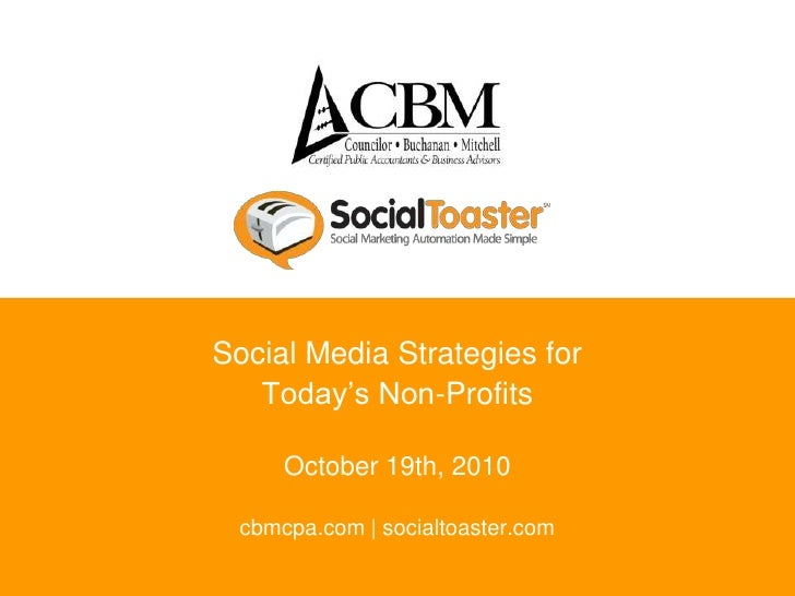 Social Media Strategies for<br />Today's Non-Profits<br />October 19th, 2010<br />cbmcpa.com | socialtoaster.com<br />