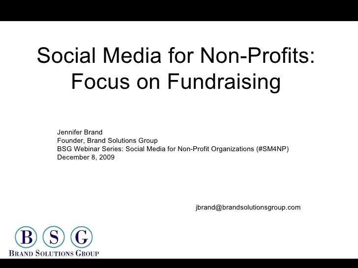 Social Media for Non-Profits Jennifer Brand Founder, Brand Solutions Group BSG Webinar Series: Social Media for Non-Profit...