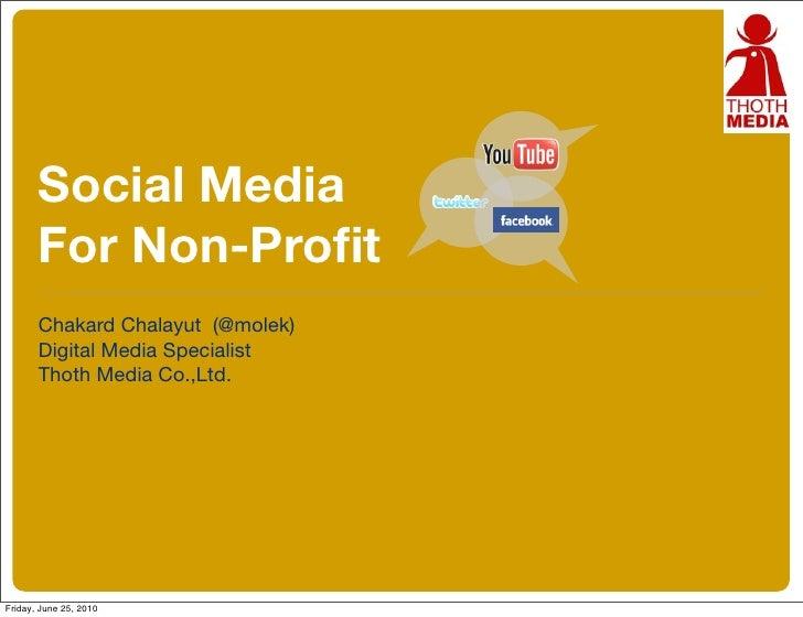 Social Media  For Non-Profit  For Non-Profit  <ul><li>Chakard Chalayut  (@molek)  </li></ul><ul><li>Digital Media Speciali...