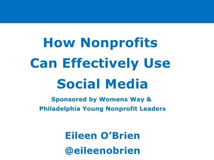 <ul><li>How Nonprofits  </li></ul><ul><li>Can Effectively Use  </li></ul><ul><li>Social Media </li></ul><ul><li>Sponsored ...