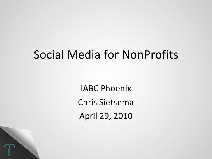 Social Media for NonProfits IABC Phoenix Chris Sietsema April 29, 2010