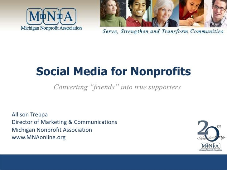 "Social Media for Nonprofits<br />Converting ""friends"" into true supporters<br />Allison Treppa<br />Director of Marketing ..."
