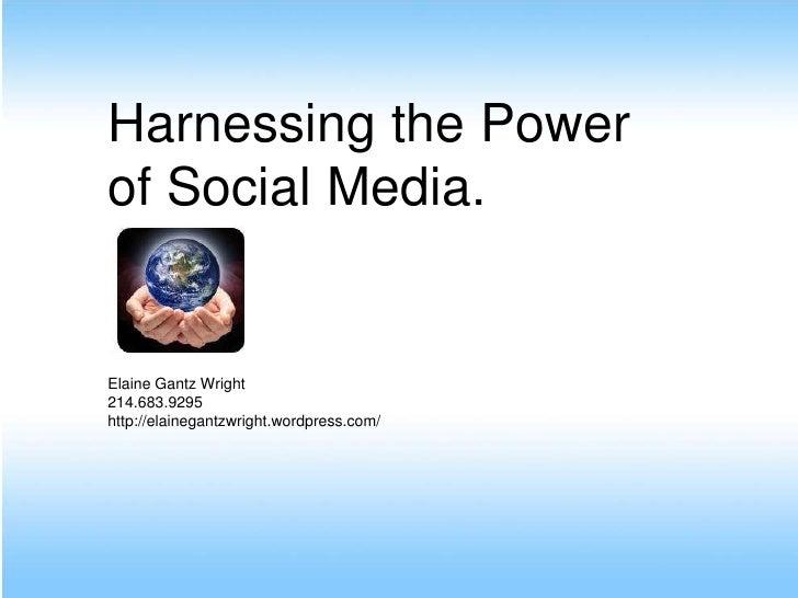 W Harnessing the Power of Social Media.   Elaine Gantz Wright 214.683.9295 http://elainegantzwright.wordpress.com/