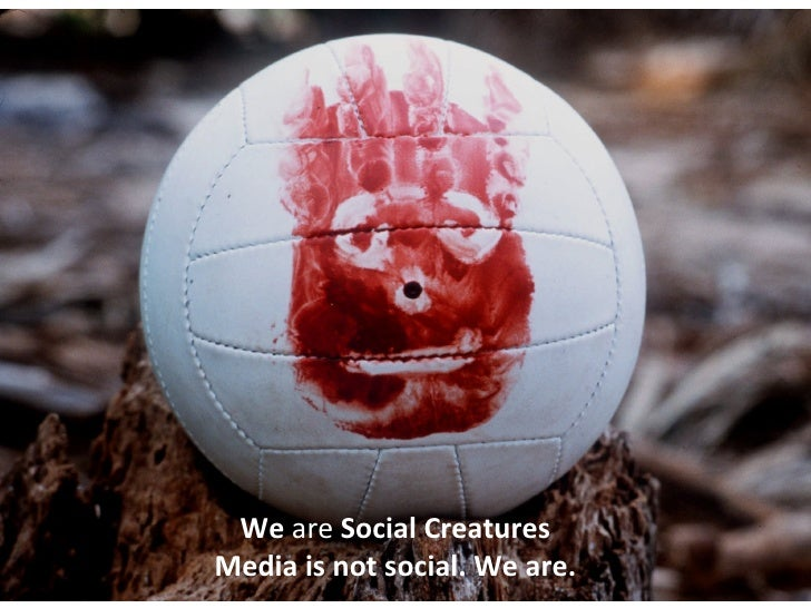 We  are  Social Creatures Media is not social. We are.