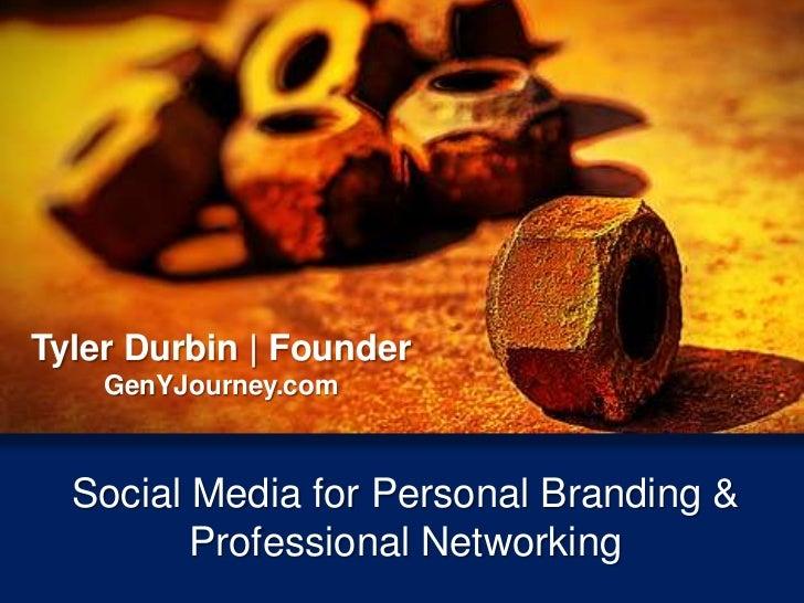 Tyler Durbin   Founder    GenYJourney.com  Social Media for Personal Branding &         Professional Networking