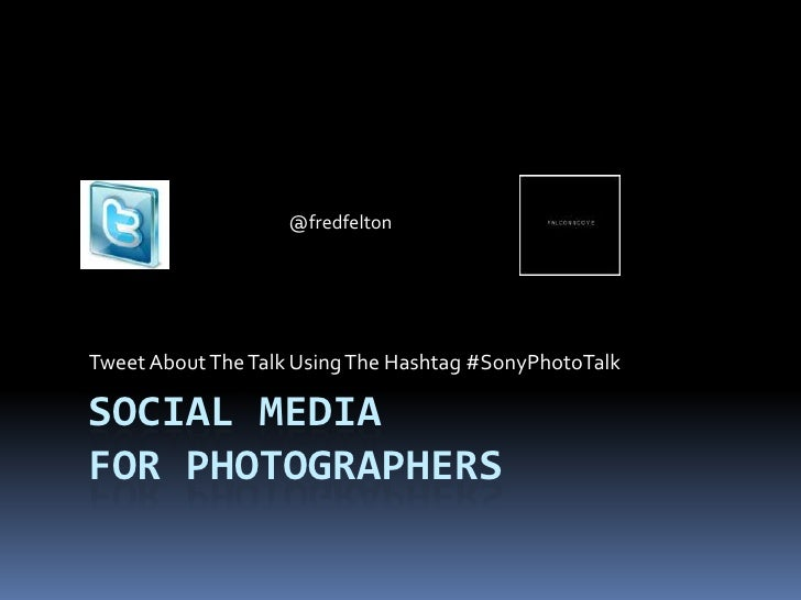 @fredfeltonTweet About The Talk Using The Hashtag #SonyPhotoTalkSOCIAL MEDIAFOR PHOTOGRAPHERS