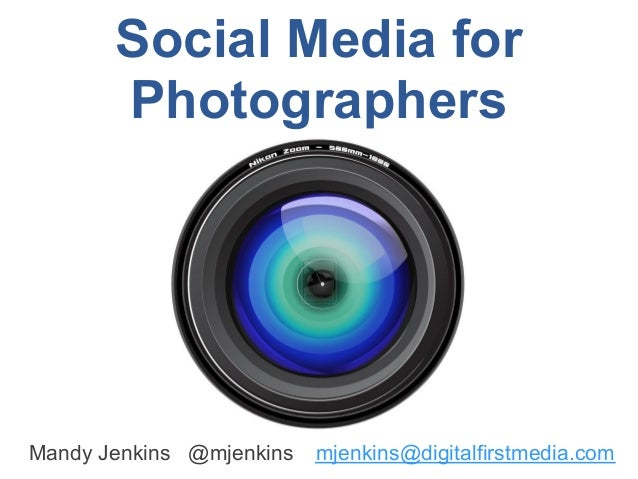 Social Media for       PhotographersMandy Jenkins @mjenkins   mjenkins@digitalfirstmedia.com