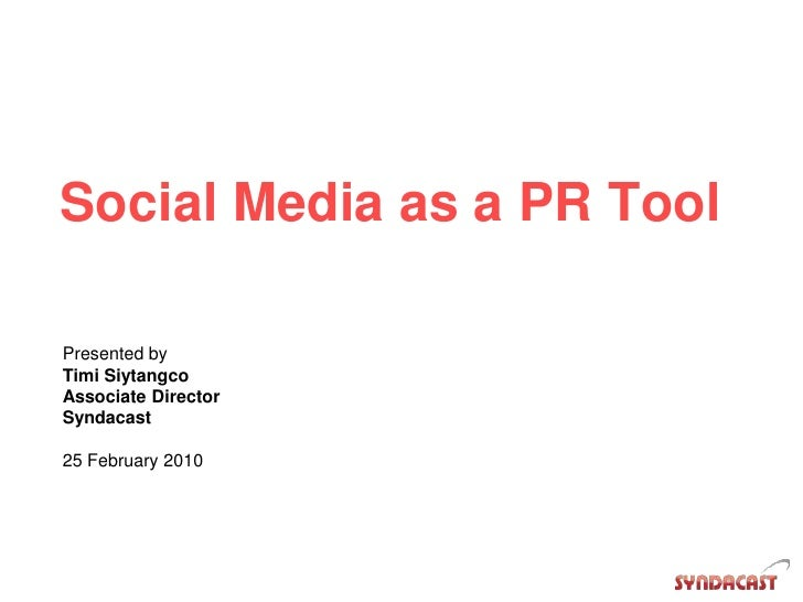 Social Media as a PR Tool<br />Presented by <br />Timi Siytangco<br />Associate Director<br />Syndacast<br />25 February 2...