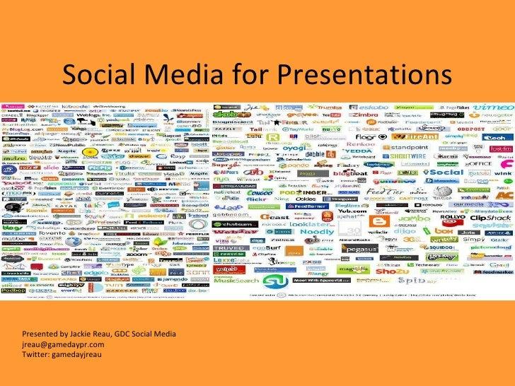 Social Media for Presentations Presented by Jackie Reau, GDC Social Media [email_address] Twitter: gamedayjreau