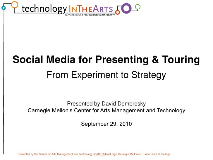 Social Media for Presenting & Touring<br />From Experiment to Strategy<br />Presented by David Dombrosky<br />Carnegie Mel...