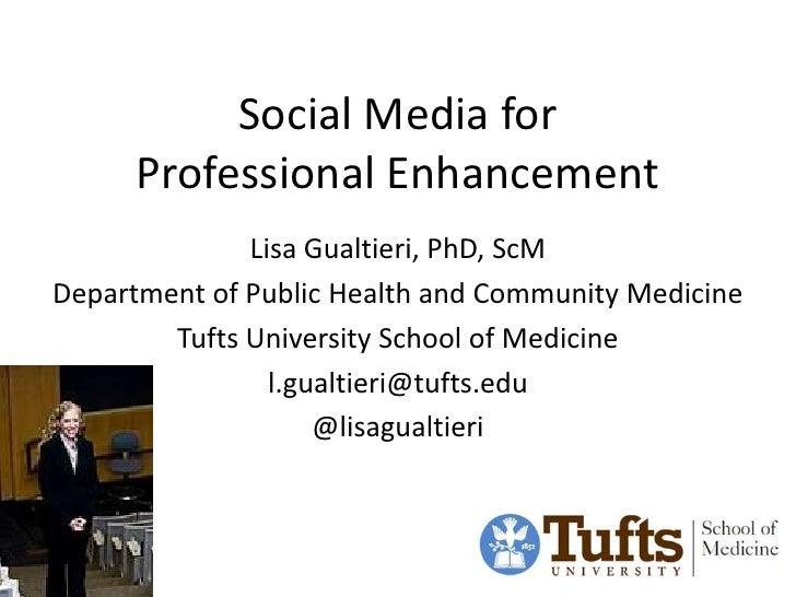 Social Media for      Professional Enhancement              Lisa Gualtieri, PhD, ScMDepartment of Public Health and Commun...