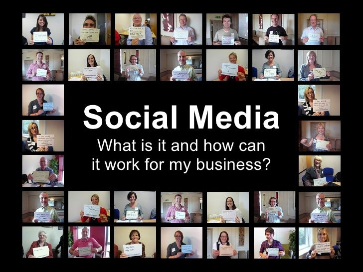 Social Media What is it and how canit work for my business?