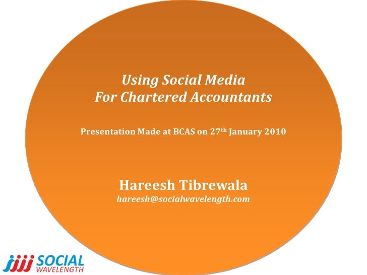 Using Social Media<br />For Chartered Accountants<br />Presentation Made at BCAS on 27th January 2010<br />HareeshTibrewal...