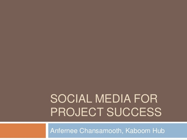 SOCIAL MEDIA FORPROJECT SUCCESSAnfernee Chansamooth, Kaboom Hub
