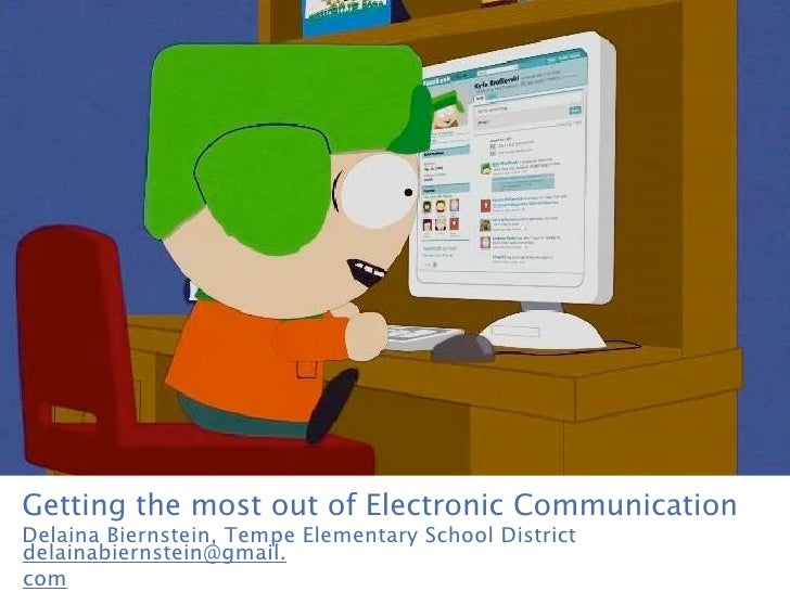 Getting the most out of Electronic CommunicationDelaina Biernstein, Tempe Elementary School Districtdelainabiernstein@gmai...