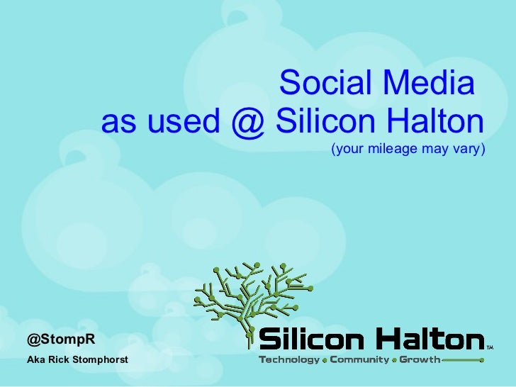 Social Media  as used @ Silicon Halton (your mileage may vary) @StompR Aka Rick Stomphorst
