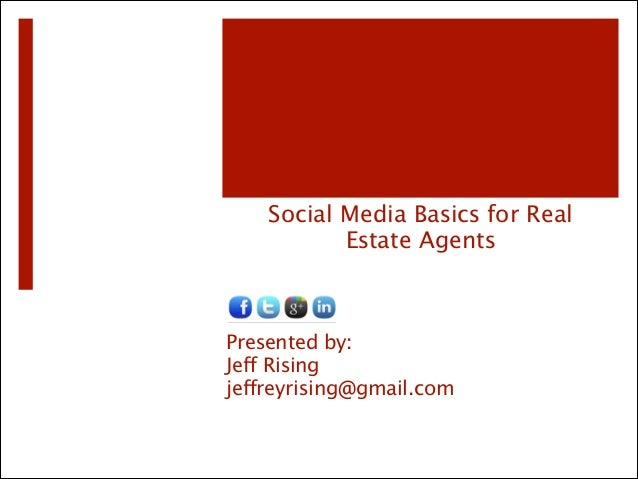 Social Media Basics for Real Estate Agents  Presented by: Jeff Rising jeffreyrising@gmail.com