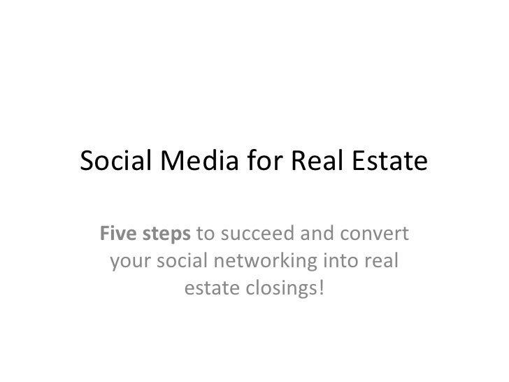Social Media for Real Estate   Five steps to succeed and convert   your social networking into real           estate closi...
