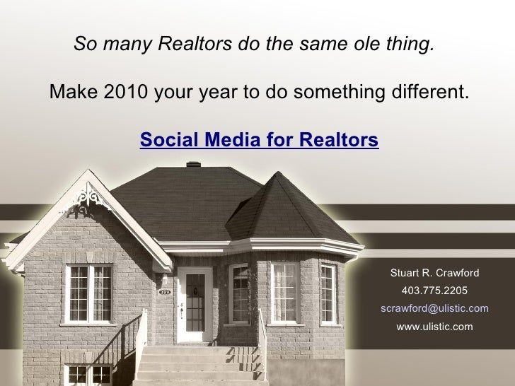Stuart R. Crawford 403.775.2205 [email_address] www.ulistic.com So many Realtors do the same ole thing.   Make 2010 your y...