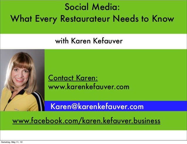 Social Media:What Every Restaurateur Needs to KnowKaren@karenkefauver.comwith Karen Kefauverwww.karenkefauver.comwww.faceb...