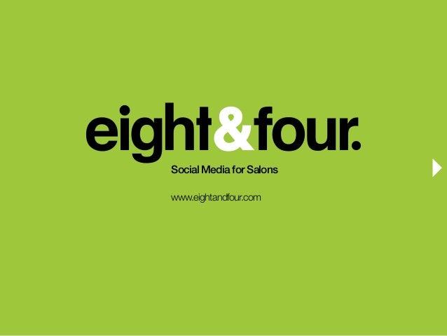 Social Media for Salons                          www.eightandfour.comSocial Media for Salons                             w...