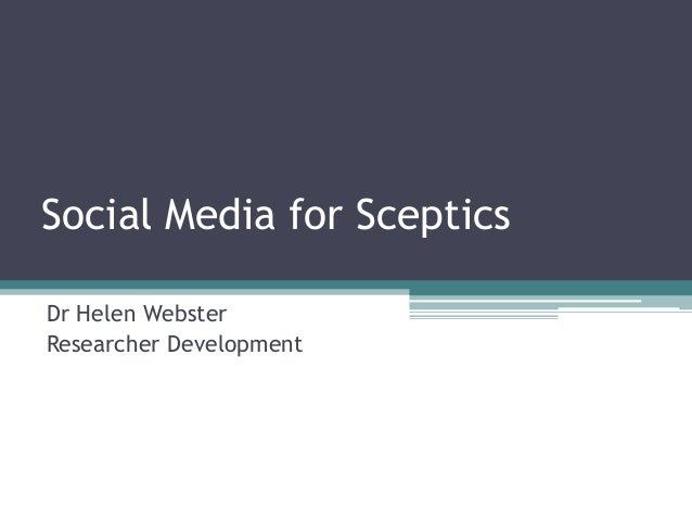 Social Media for ScepticsDr Helen WebsterResearcher Development