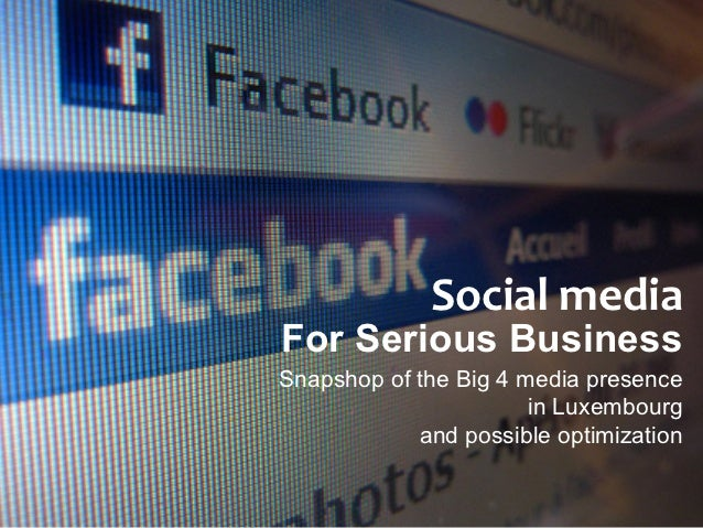 Social	  media	  For Serious BusinessSnapshop of the Big 4 media presence                       in Luxembourg            a...