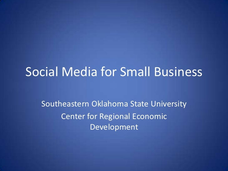 Social Media for Small Business<br />Southeastern Oklahoma State University<br />Center for Regional Economic Development<...