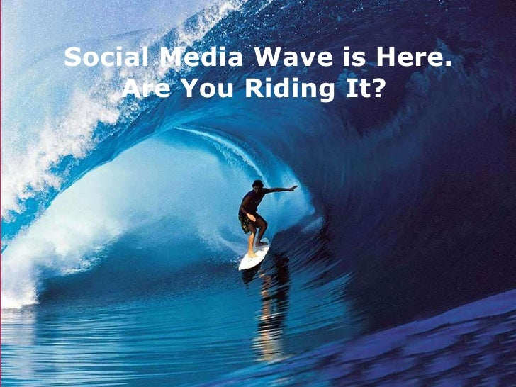 March 16, 2011 Presented by Priya Ramesh Social Media Wave is Here. Are You Riding It?
