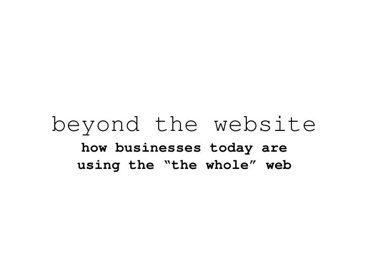 "beyond the website  how businesses today are  using the ""the whole"" web"