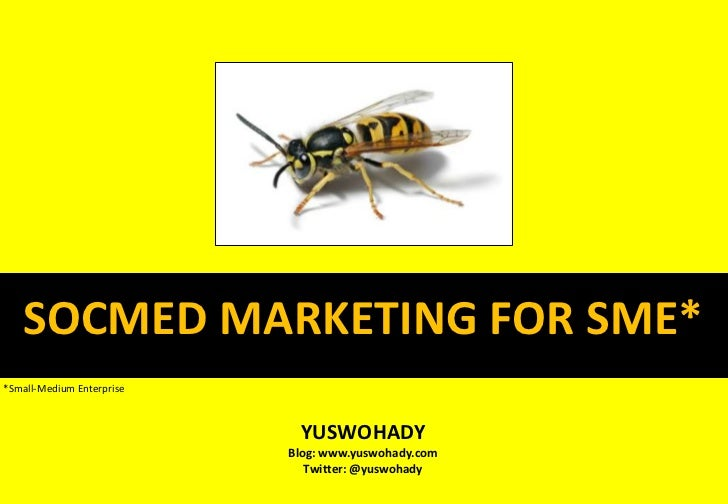 SOCMED MARKETING FOR SME*<br />*Small-Medium Enterprise<br />YUSWOHADY<br />Blog: www.yuswohady.com<br />Twitter: @yuswoha...