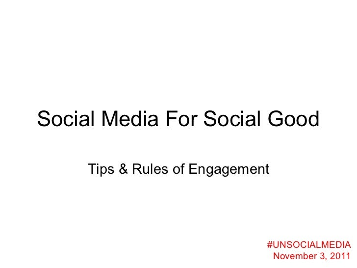 Social Media For Social Good     Tips & Rules of Engagement                              #UNSOCIALMEDIA                   ...