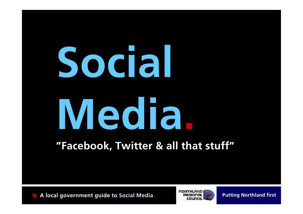 "Social      Media.      ""Facebook, Twitter & all that stuff""    A local government guide to Social Media.   Putting Northl..."