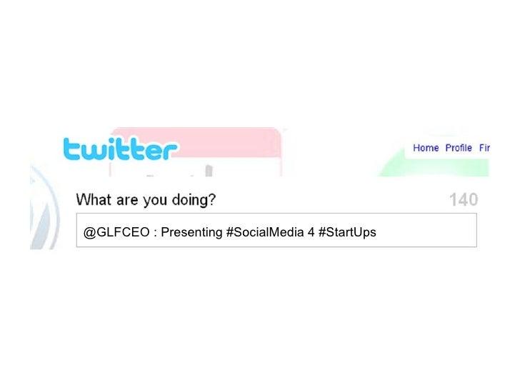 @GLFCEO : Presenting #SocialMedia 4 #StartUps
