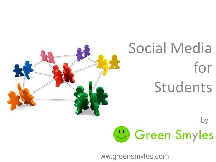 Social Media                for           Students                     byww.greensmyles.com